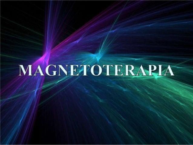 INTRODUCCIÓNLa magnetoterapia es el método mediante el cual se aplicancampos magnéticos en el organismo humano con el obje...