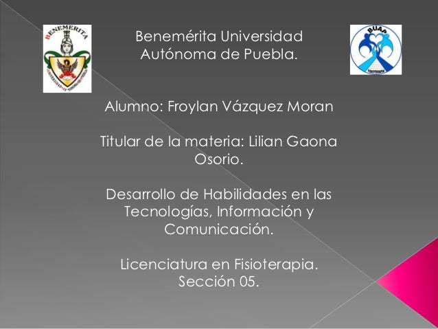 Benemérita Universidad      Autónoma de Puebla.Alumno: Froylan Vázquez MoranTitular de la materia: Lilian Gaona           ...