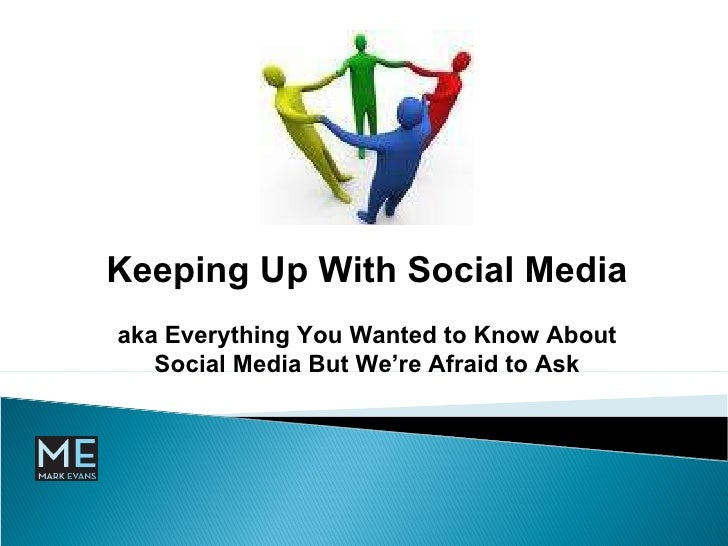 Keeping Up With Social Media aka Everything You Wanted to Know About Social Media But We're Afraid to Ask