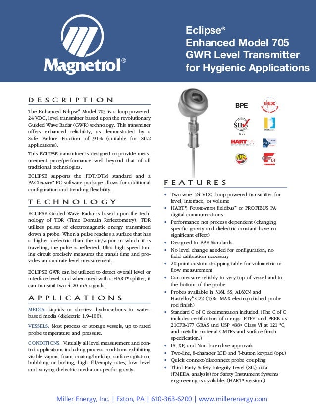 Eclipse® Enhanced Model 705 GWR Level Transmitter for Hygienic Applications F E A T U R E S • Two-wire, 24 VDC, loop-power...