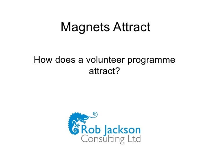 Magnets Attract How does a volunteer programme attract?