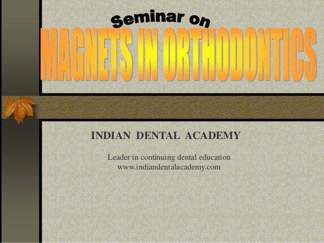 INDIAN DENTAL ACADEMY Leader in continuing dental education www.indiandentalacademy.com