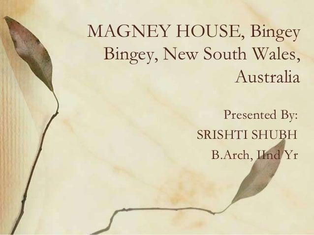 MAGNEY HOUSE, Bingey Bingey, New South Wales,                 Australia                 Presented By:             SRISHTI ...