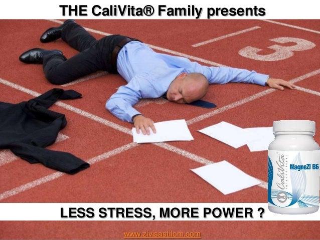 THE CaliVita® Family presentsLESS STRESS, MORE POWER ?         www.zivisastilom.com