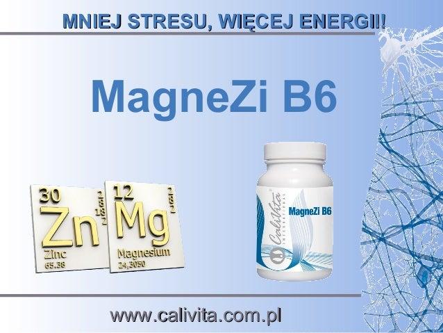 MNIEJ STRESU, WIĘCEJ ENERGII!MNIEJ STRESU, WIĘCEJ ENERGII! MagneZi B6 www.calivita.com.plwww.calivita.com.pl