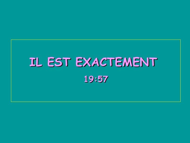 IL EST EXACTEMENT  19:41