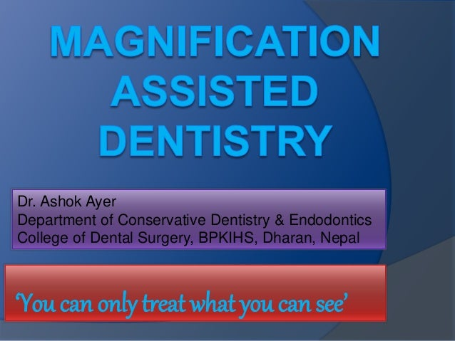 Dr. Ashok Ayer  Department of Conservative Dentistry & Endodontics  College of Dental Surgery, BPKIHS, Dharan, Nepal  'You...
