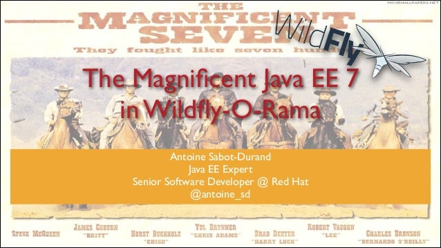 The Magnificent Java EE 7  in Wildfly-O-Rama Antoine Sabot-Durand  Java EE Expert  Senior Software Developer @ Red Hat  ...