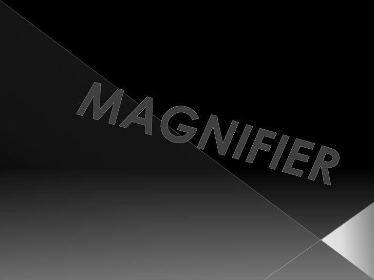 MAGNIFIER   <br />