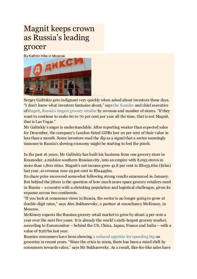 Magnit keeps crown as Russia's leading grocer By Kathrin Hille in Moscow  ©Bloomberg  Sergey Galitskiy gets indignant very...