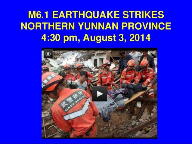 M6.1 EARTHQUAKE STRIKES NORTHERN YUNNAN PROVINCE 4:30 pm, August 3, 2014