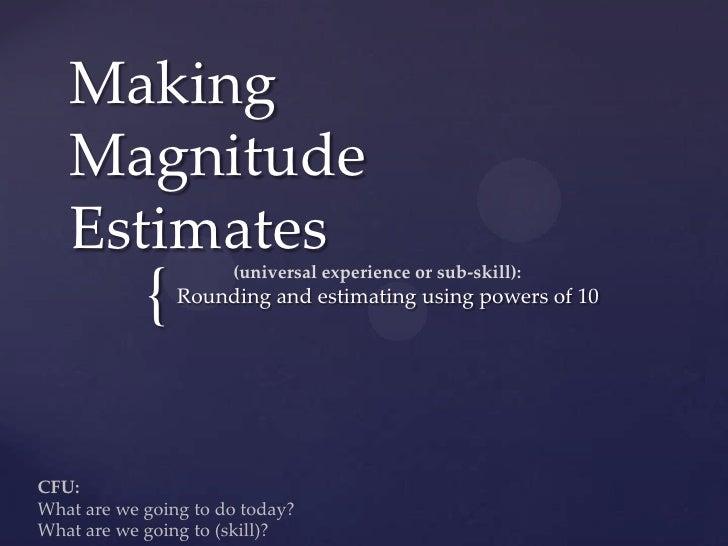 Making   Magnitude   Estimates          (universal experience or sub-skill):            {   Rounding and estimating using ...