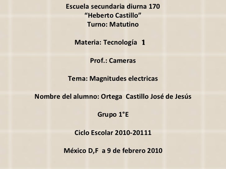 "Escuela secundaria diurna 170 "" Heberto Castillo"" Turno: Matutino Materia: Tecnología  1  Prof.: Cameras Tema: Magnitudes ..."