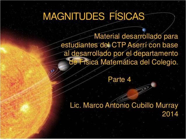 MAGNITUDES FÍSICAS Material desarrollado para estudiantes del CTP Aserrí con base al desarrollado por el departamento de F...