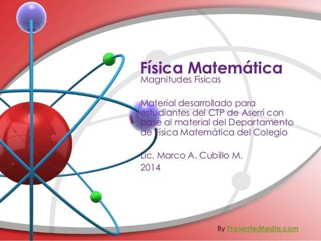 Física Matemática Magnitudes Físicas Material desarrollado para estudiantes del CTP de Aserrí con base al material del Dep...