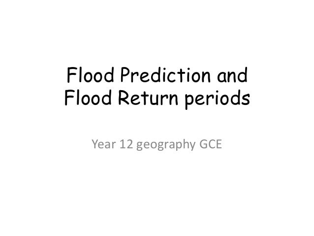 Flood Prediction and  Flood Return periods  Year 12 geography GCE