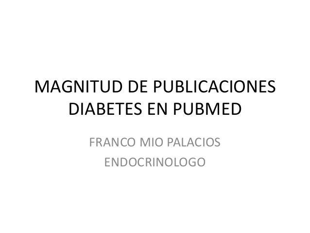 MAGNITUD DE PUBLICACIONES DIABETES EN PUBMED FRANCO MIO PALACIOS ENDOCRINOLOGO