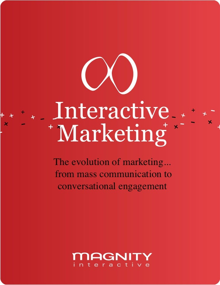 Interactive Marketing The evolution of marketing... from mass communication to  conversational engagement