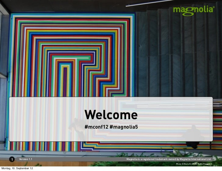 Welcome                           #mconf12 #magnolia5       1     Version 1.1                 Magnolia is a registered tra...