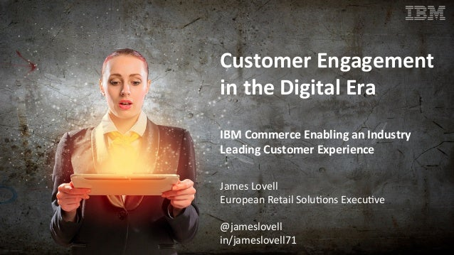Customer	   Engagement	    in	   the	   Digital	   Era	    	    IBM	   Commerce	   Enabling	   an	   Industry	    Leading	...