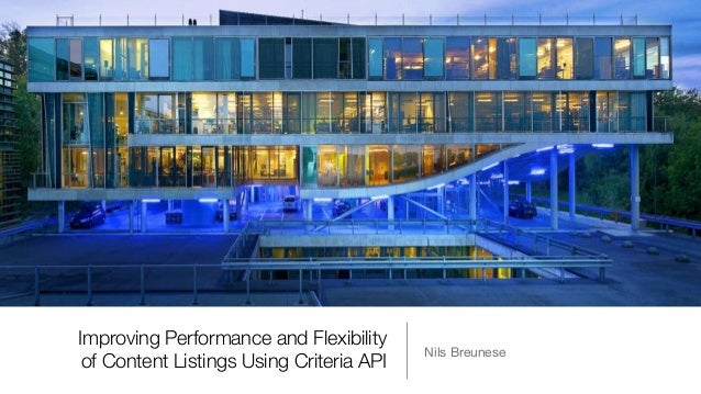 Improving Performance and Flexibility of Content Listings Using Criteria API Nils Breunese
