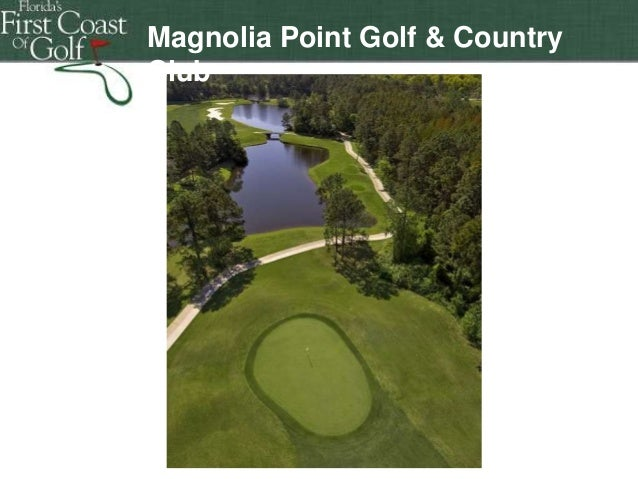 Magnolia Point Golf & Country Club  Florida's First Coast of Golf Florida's First Coast of Golf Florida's First Coast of G...