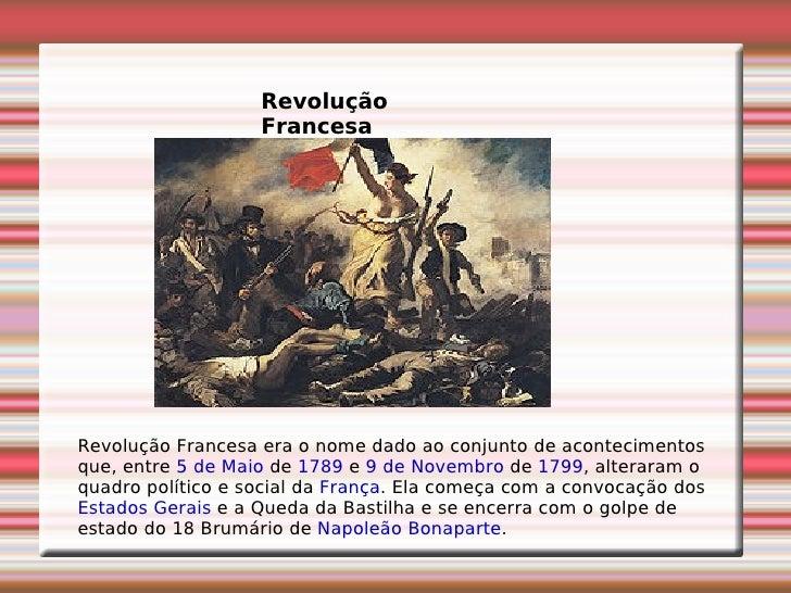 Revolução Francesa Revolução Francesa era o nome dado ao conjunto de acontecimentos que, entre  5 de Maio  de  1789  e  9 ...