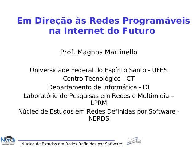 Núcleo de Estudos em Redes Definidas por Software Em Direção às Redes Programáveis na Internet do Futuro Prof. Magnos Mart...