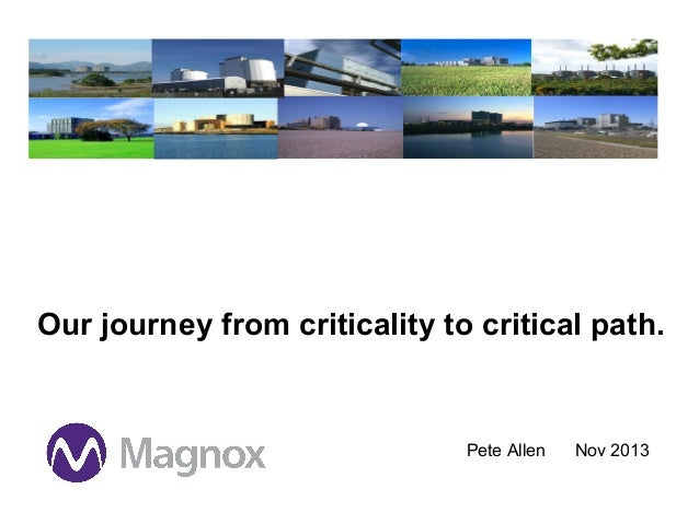 Our journey from criticality to critical path.  Strategic Programmes Pete Allen  Nov 2013
