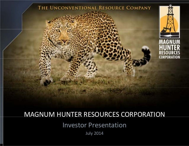 MAGNUM HUNTER RESOURCES CORPORATION Investor Presentation July 2014