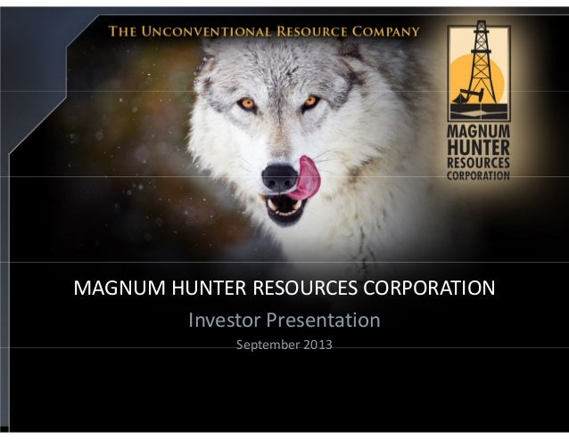 MAGNUM HUNTER RESOURCES CORPORATION Investor Presentation September 2013
