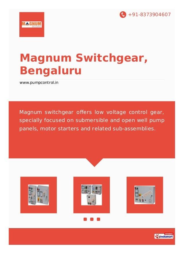 +91-8373904607 Magnum Switchgear, Bengaluru www.pumpcontrol.in Magnum switchgear offers low voltage control gear, specially...