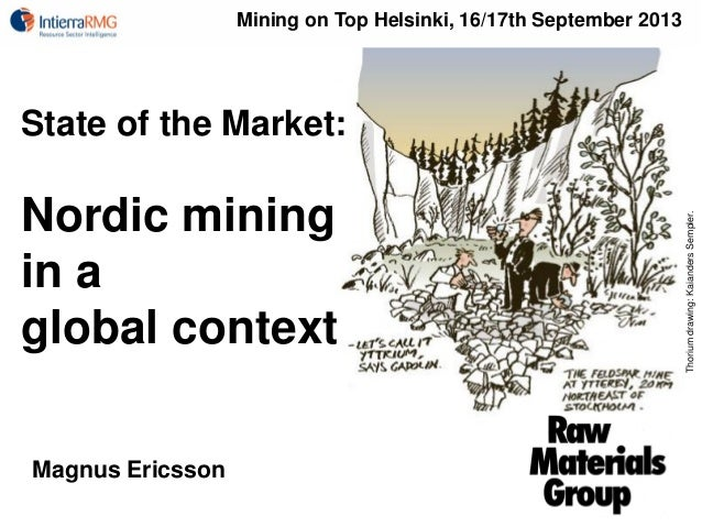 State of the Market: Nordic mining in a global context Thoriumdrawing:KaiandersSempler. Magnus Ericsson Mining on Top Hels...
