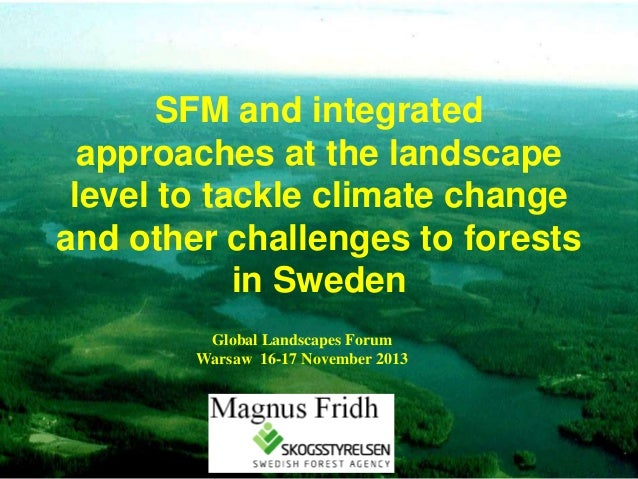 SFM and integrated approaches at the landscape level to tackle climate change and other challenges to forests in Sweden Gl...