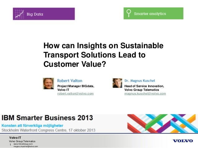 How can Insights on Sustainable Transport Solutions Lead to Customer Value? Project Manager BIGdata, Volvo IT robert.valto...