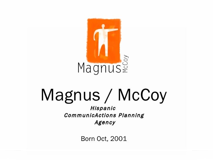 Magnus / McCoy Hispanic  CommunicActions Planning Agency Born Oct, 2001