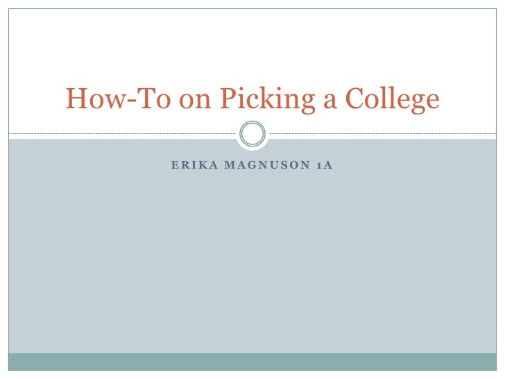 Erika magnuson 1A<br />How-To on Picking a College<br />