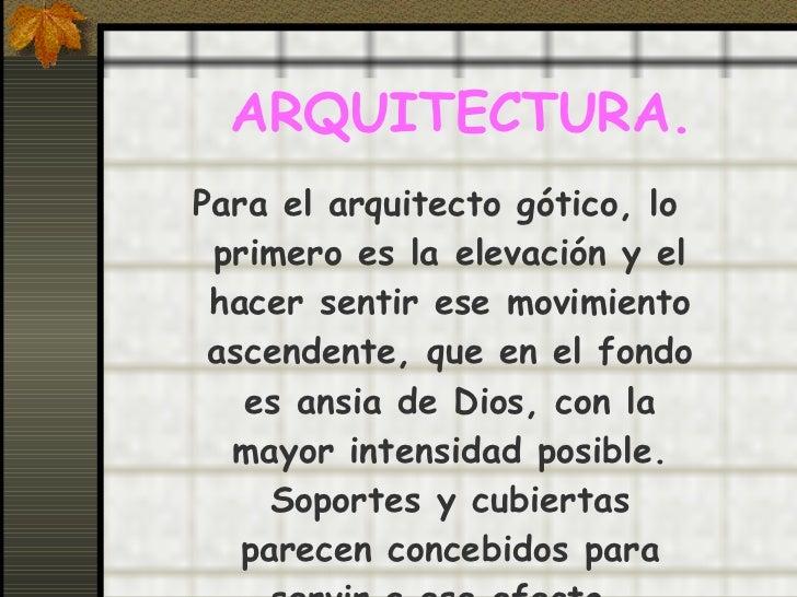 ARQUITECTURA. <ul><li>Para el arquitecto gótico, lo primero es la elevación y el hacer sentir ese movimiento ascendente, q...