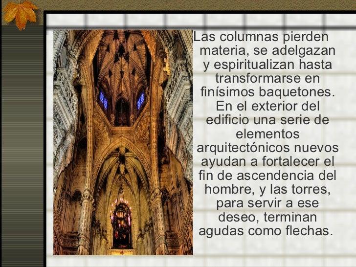 <ul><li>Las columnas pierden materia, se adelgazan y espiritualizan hasta transformarse en finísimos baquetones. En el ext...