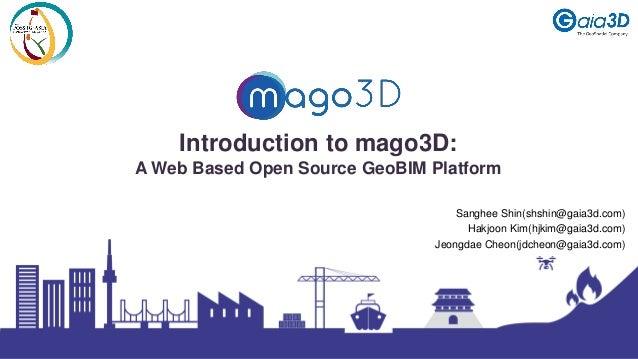 Introduction to mago3D: A Web Based Open Source GeoBIM Platform Sanghee Shin(shshin@gaia3d.com) Hakjoon Kim(hjkim@gaia3d.c...