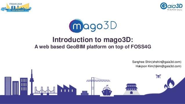 Introduction to mago3D: A web based GeoBIM platform on top of FOSS4G Sanghee Shin(shshin@gaia3d.com) Hakjoon Kim(hjkim@gai...