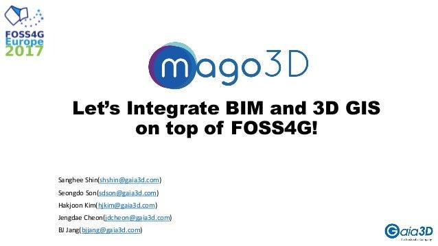 Let's Integrate BIM and 3D GIS on top of FOSS4G! Sanghee Shin(shshin@gaia3d.com) Seongdo Son(sdson@gaia3d.com) Hakjoon Kim...