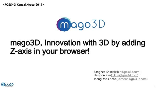 1 mago3D, Innovation with 3D by adding Z-axis in your browser! Sanghee Shin(shshin@gaia3d.com) Hakjoon Kim(hjkim@gaia3d.co...