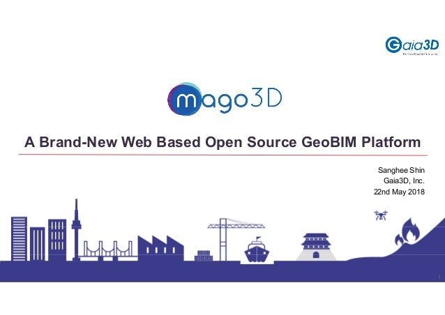 1 A Brand-New Web Based Open Source GeoBIM Platform Sanghee Shin Gaia3D, Inc. 22nd May 2018