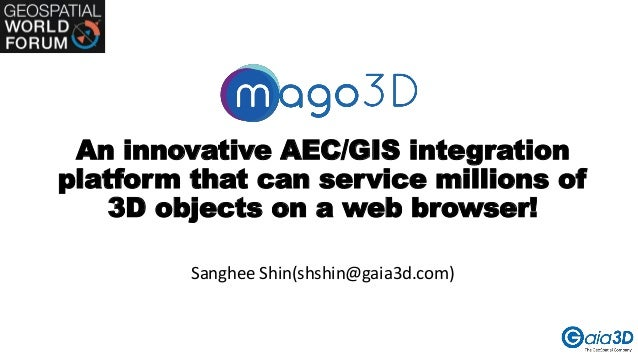 An innovative AEC/GIS integration platform that can service millions of 3D objects on a web browser! Sanghee Shin(shshin@g...