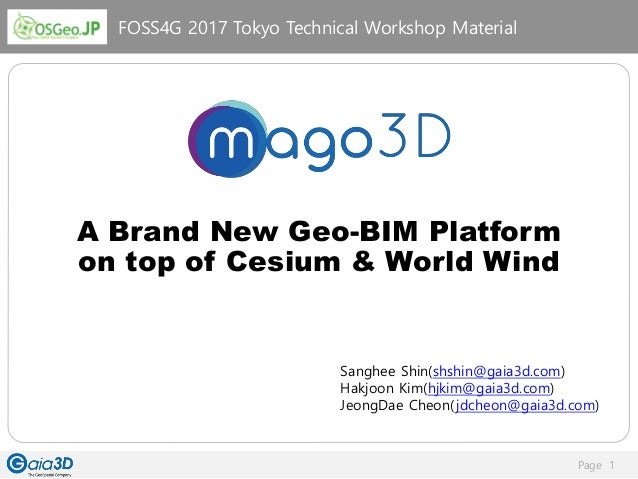 Page 1 A Brand New Geo-BIM Platform on top of Cesium & World Wind Sanghee Shin(shshin@gaia3d.com) Hakjoon Kim(hjkim@gaia3d...