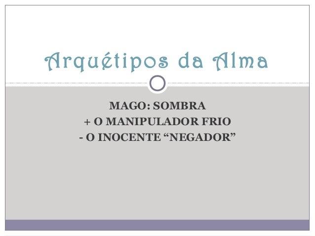 """Arquétipos da Alma MAGO: SOMBRA + O MANIPULADOR FRIO - O INOCENTE """"NEGADOR"""""""