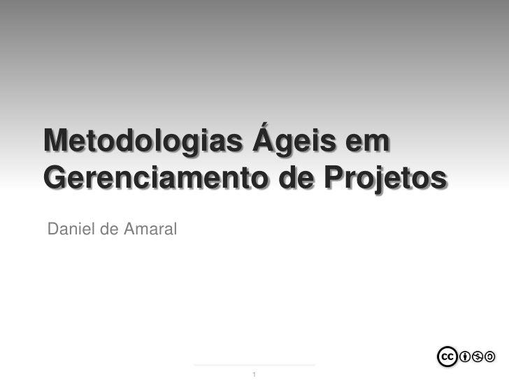 Metodologias Ágeis emGerenciamento de ProjetosDaniel de Amaral                   1
