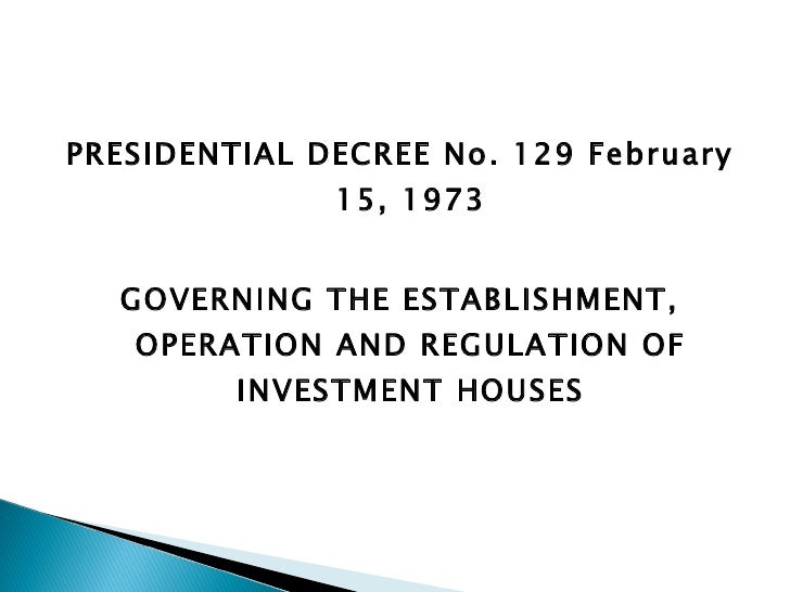 <ul><li>PRESIDENTIAL DECREE No. 129 February 15, 1973 </li></ul><ul><li>GOVERNING THE ESTABLISHMENT, OPERATION AND REGULAT...