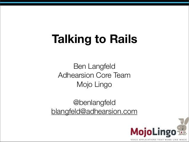Talking to Rails     Ben Langfeld Adhearsion Core Team      Mojo Lingo       @benlangfeldblangfeld@adhearsion.com